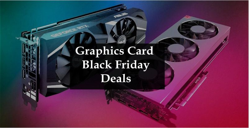 Graphics Card Black Friday Deals,Graphics Card Black Friday