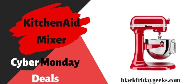 KitchenAid Mixer Cyber Monday Deals, KitchenAid Mixer Cyber Monday Sale, KitchenAid Mixer Cyber Monday