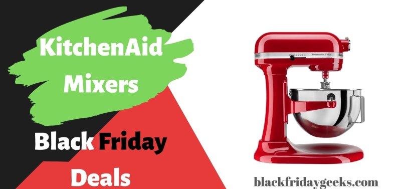 kitchenaid mixers black friday, KitchenAid Mixers Black Friday Deals, Black Friday KitchenAid Mixers Deals