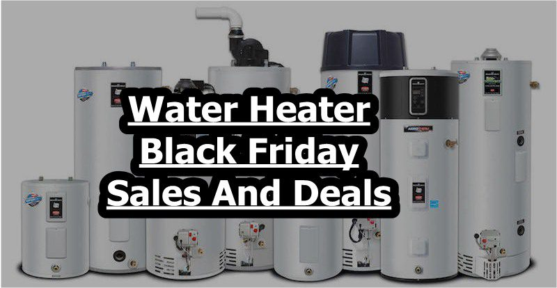 Water Heater Black Friday Deals,Water Heater Black Friday,Water Heater Black Friday sale