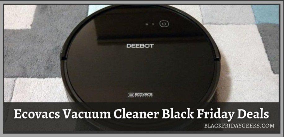 Ecovacs Vacuum Cleaner Black Friday Deals, Ecovacs Vacuum Cleaner Black Friday, Ecovacs Vacuum Cleaner Black Friday Sale, Best Ecovacs Vacuum Cleaner Black Friday Deals, Best Ecovacs Vacuum Cleaner Black Friday Sale