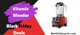 Vitamix Blender Black Friday 2021 Deals [Top 10] – Save $120